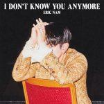 دانلود آهنگ جدید Eric Nam به نام I Don't Know You Anymore